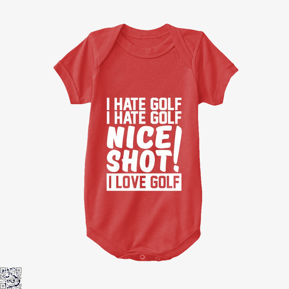 I Hate Golf Nice Shot I Love Golf, Golf Baby Onesie