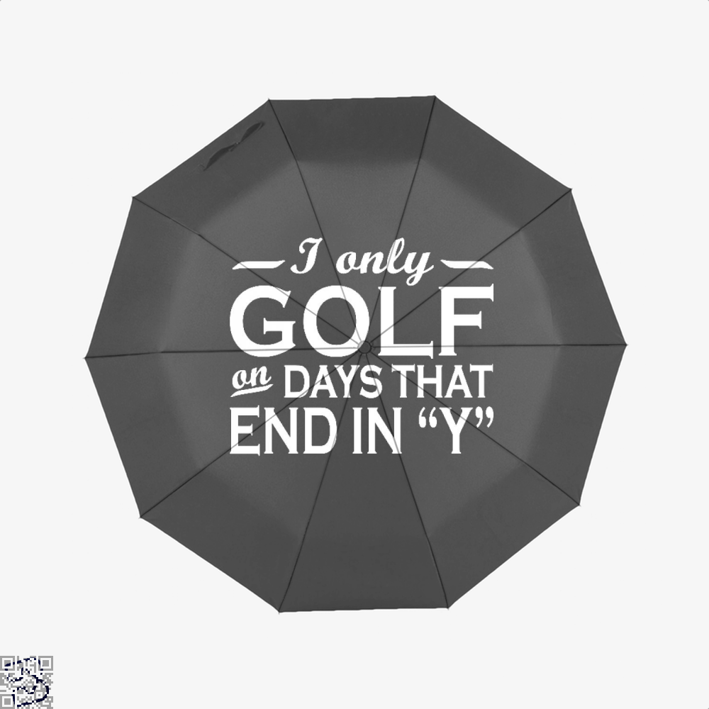 I Only Golf On Days That End In Y, Golf Umbrella