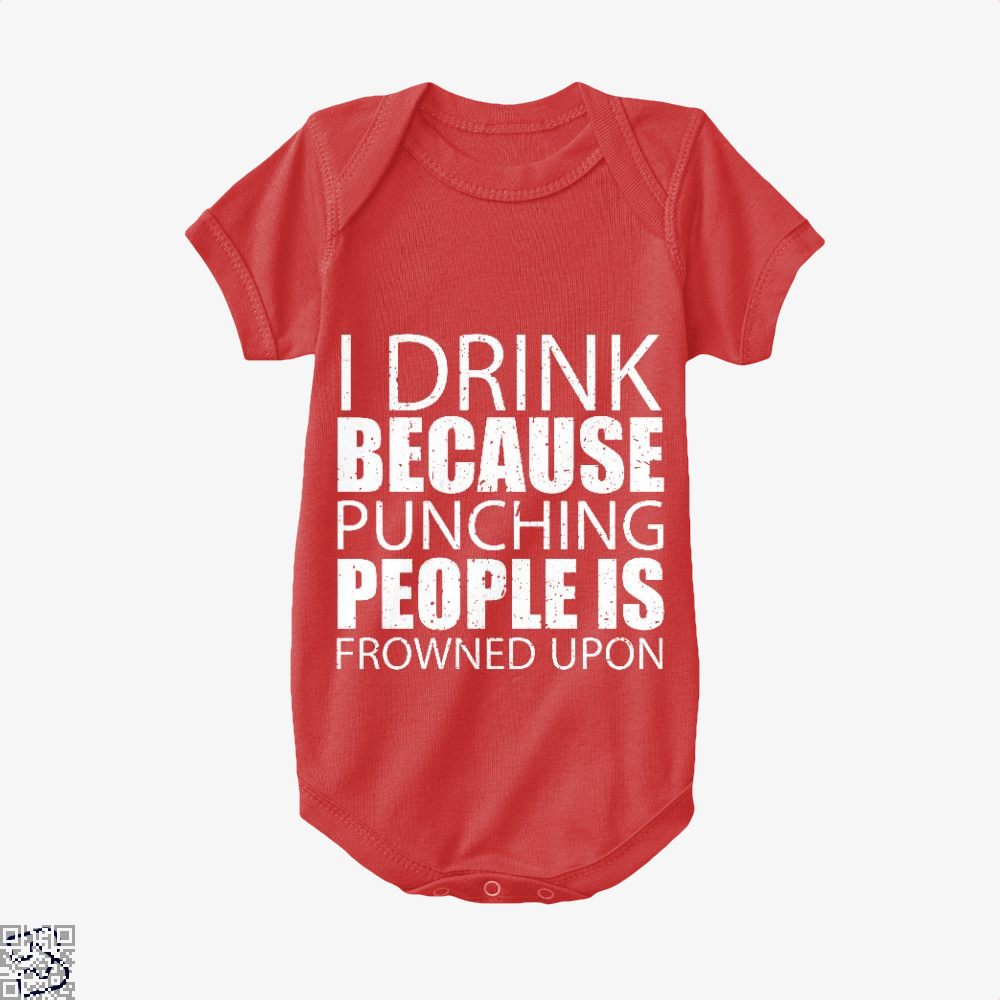 I Drink Because Punching People Is Frowned Upon, Drink Baby Onesie