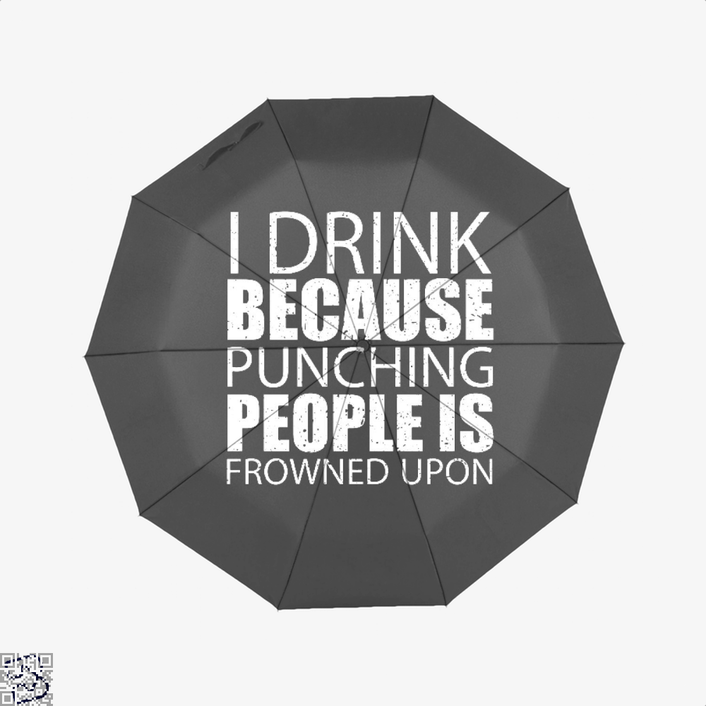 I Drink Because Punching People Is Frowned Upon, Drink Umbrella