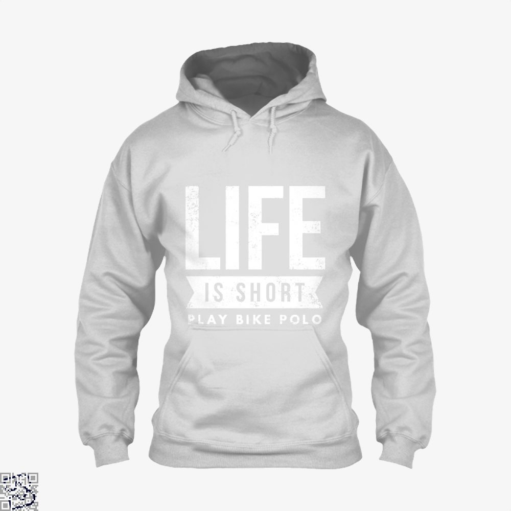 Life Is Short Play Bike Polo Fun Bicycle Polo Player, Polo Hoodie