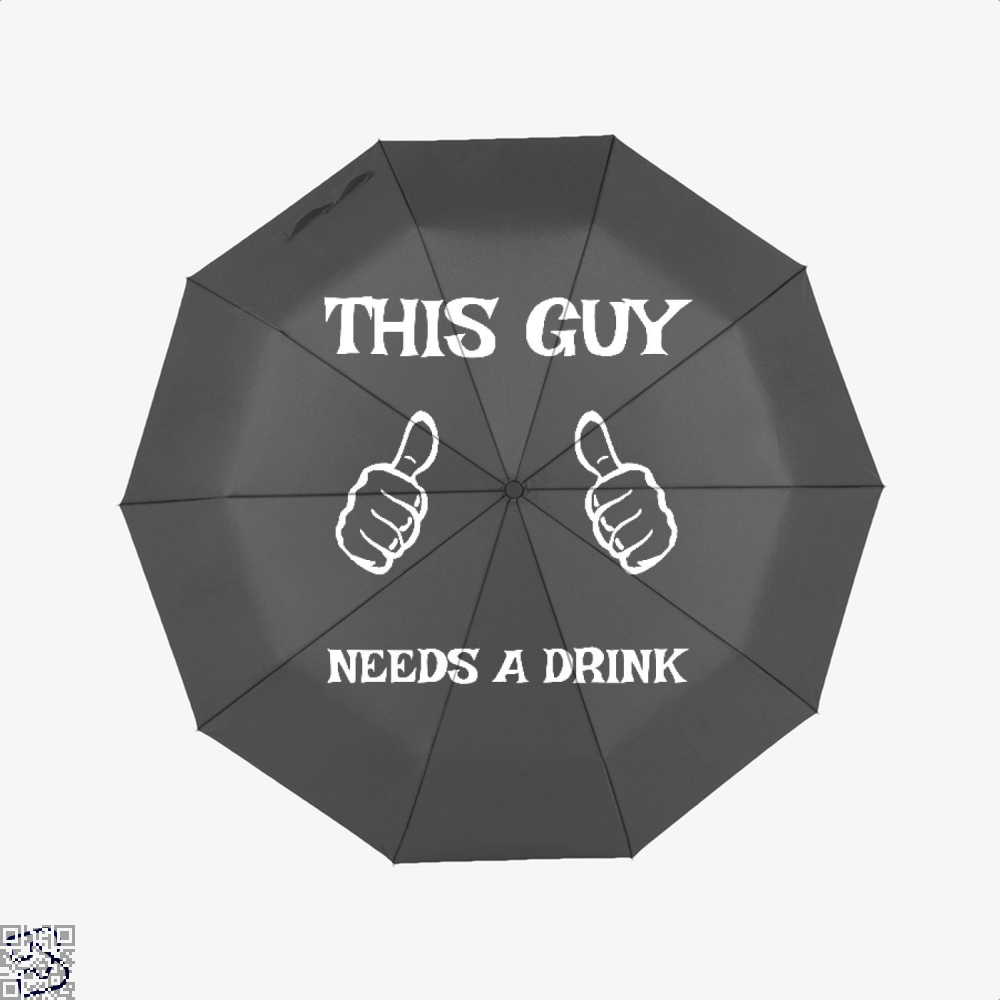 This Guy Needs A Drink, Drink Umbrella