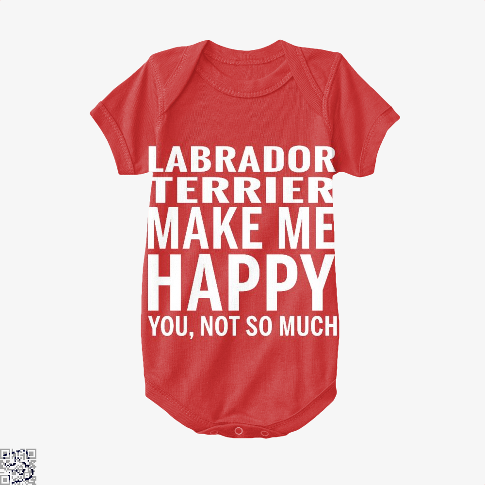 Labrador Retriever Make Me Happy You Not So Much, Labrador Retriever Baby Onesie