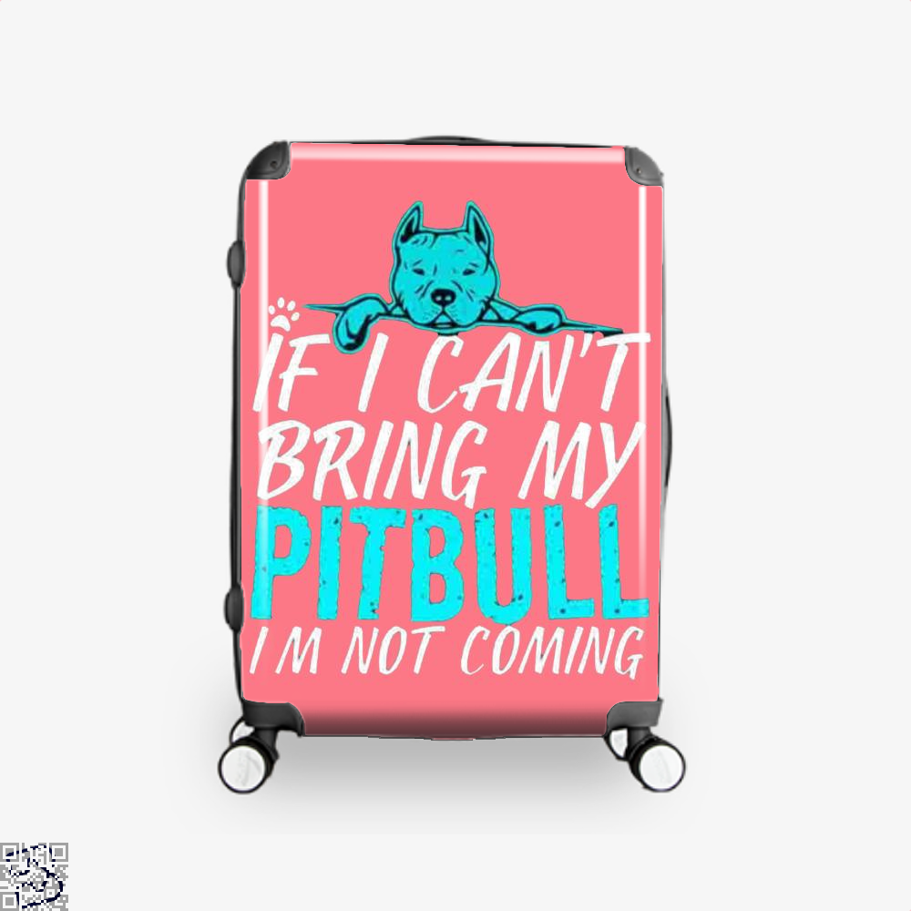 If I Can't Bring My Pitbull I'm Not Coming, Pitbull Suitcase