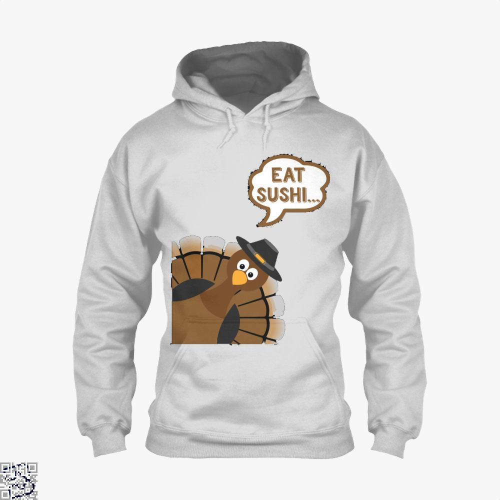Eat Sushi Funny Thanksgiving Day, Sushi Hoodie