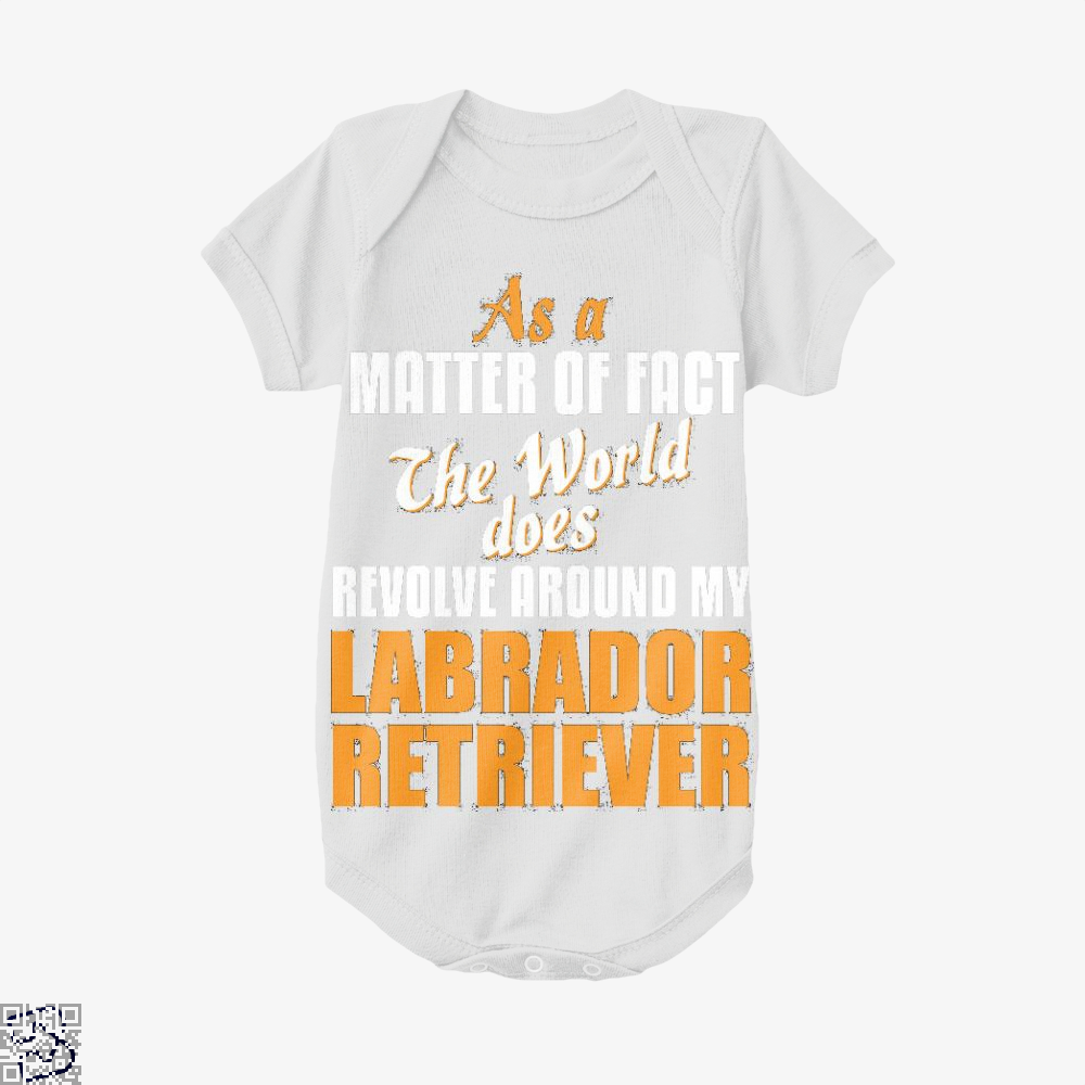 Actually World Revolves Around My Labrador Retriever, Labrador Retriever Baby Onesie