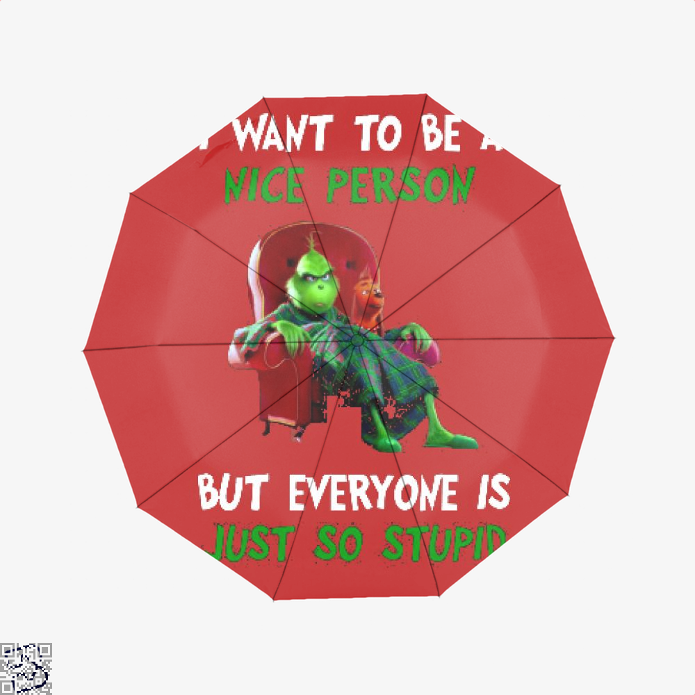 I Want To Be A Nice Person But Everyone Is Just So Stupid T Shirt, Grinch Umbrella