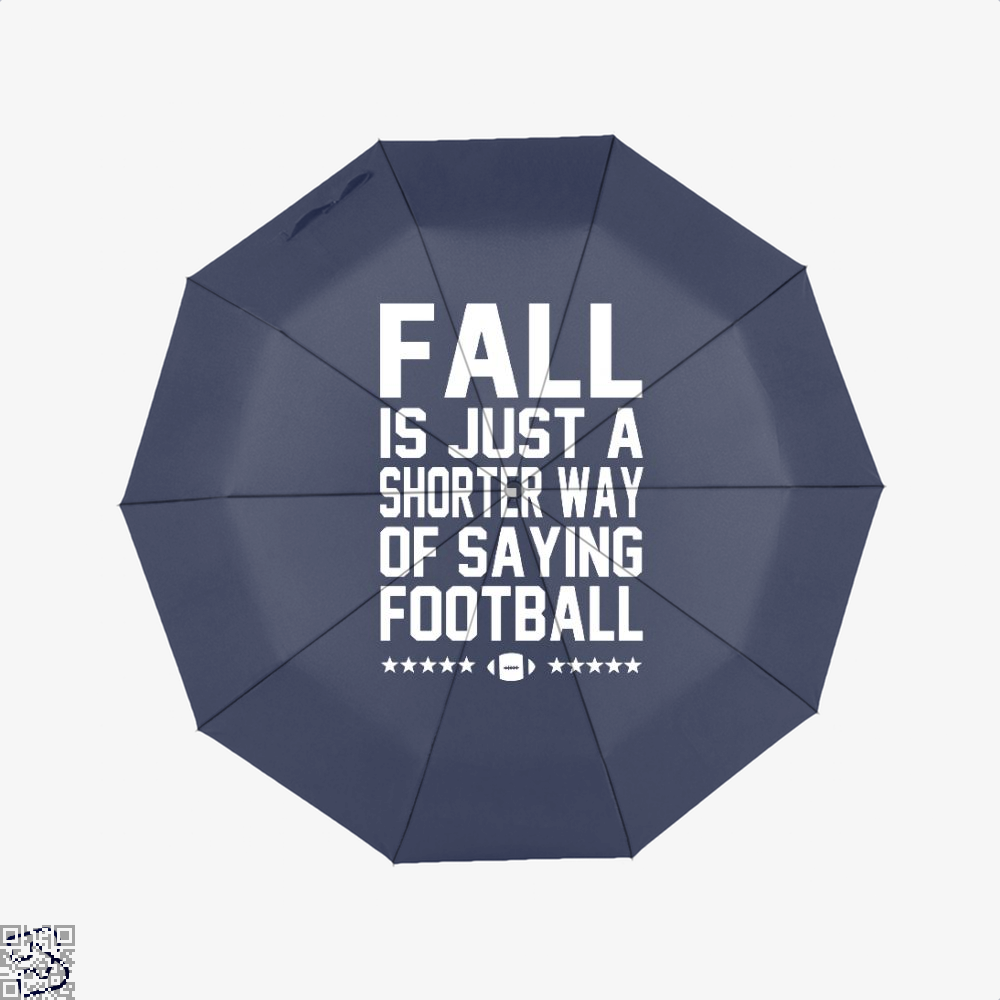 Fall Is Just A Shorter Way Of Saying Football, Football Umbrella