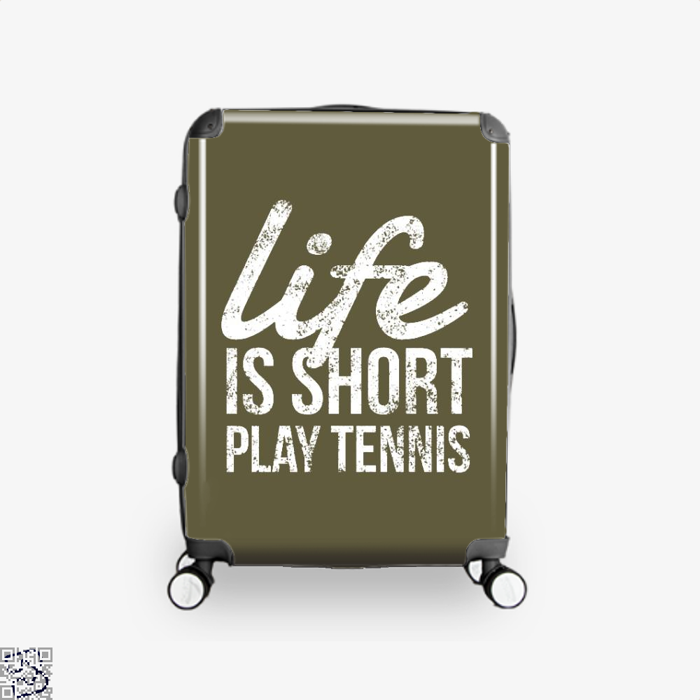 Life Is Short Play Tennis Grab Your Racket Fun Player, Tennis Suitcase