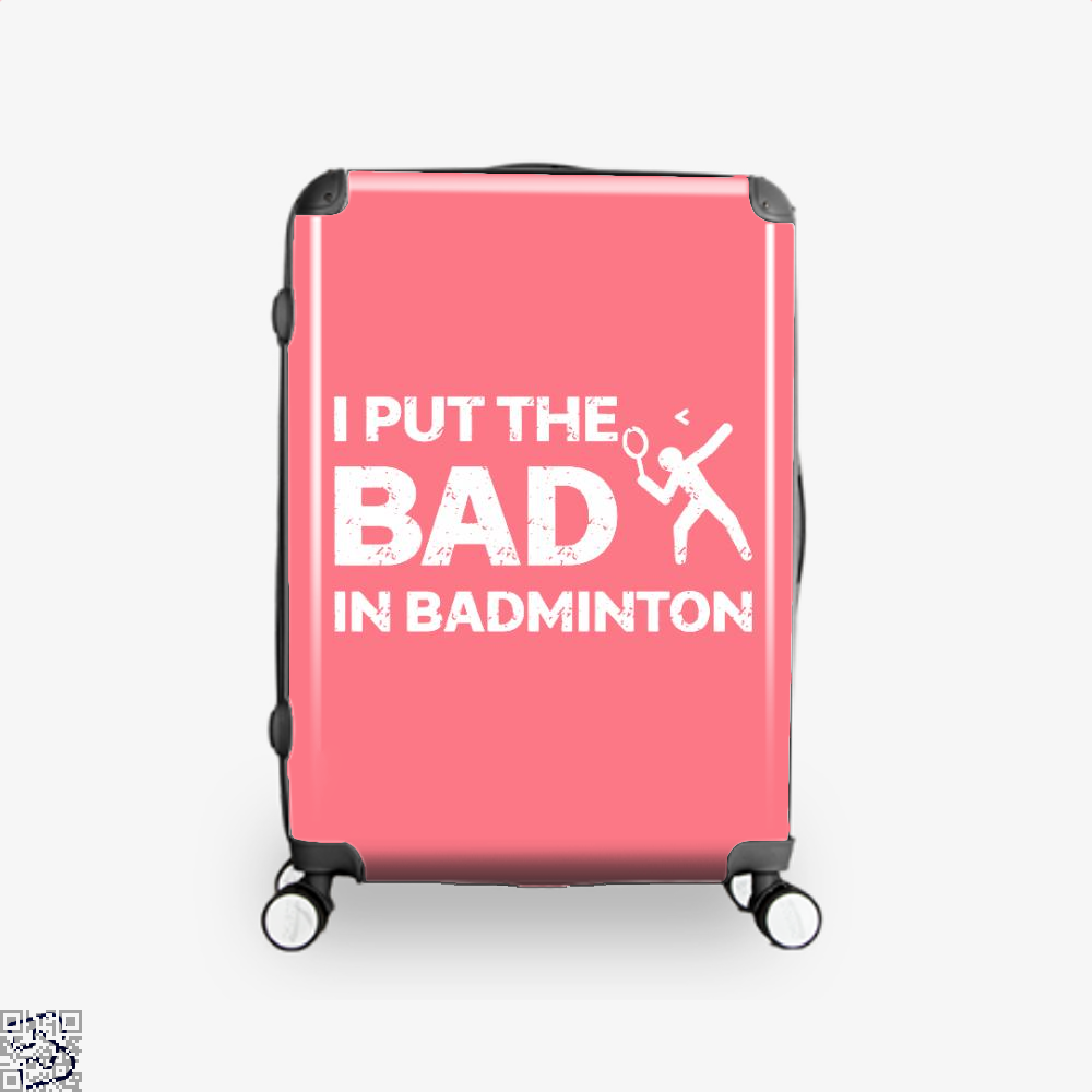 I Put The Bad In Badminton, Tennis Suitcase