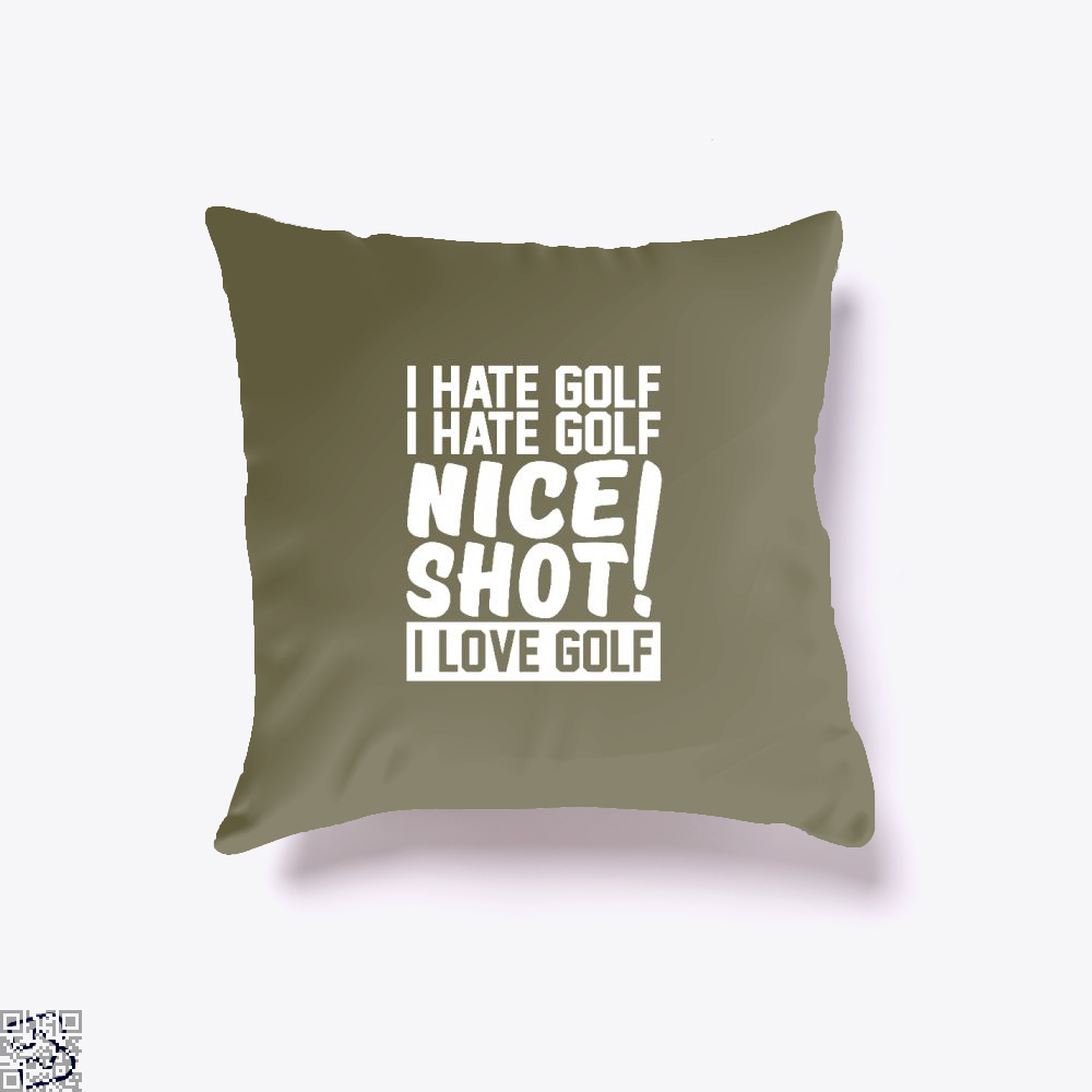 I Hate Golf Nice Shot I Love Golf, Golf Throw Pillow Cover