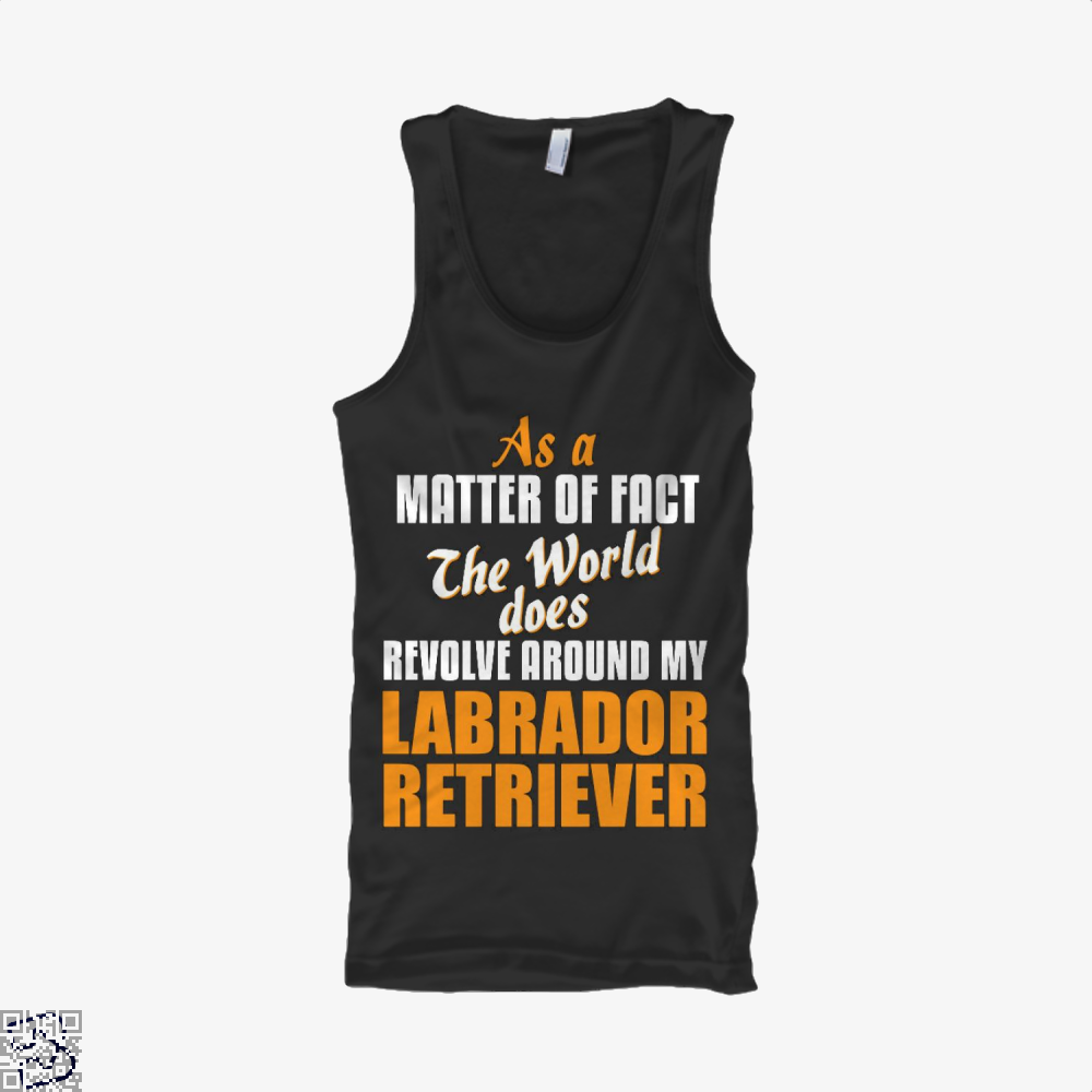 Actually World Revolves Around My Labrador Retriever, Labrador Retriever Tank Top