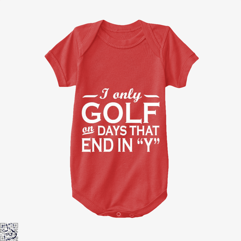 I Only Golf On Days That End In Y, Golf Baby Onesie