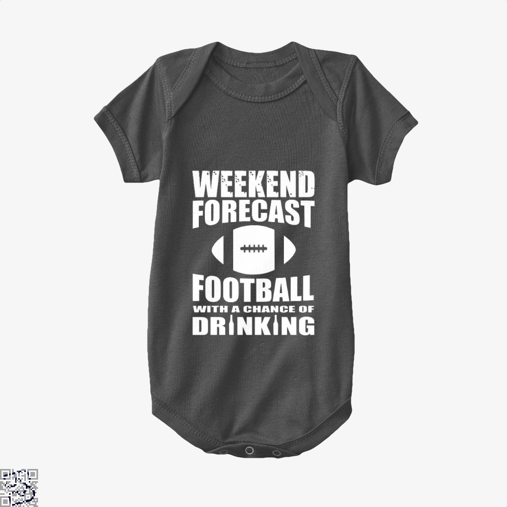 Weekend Forecast Football With A Chance Of Drinking, Football Baby Onesie