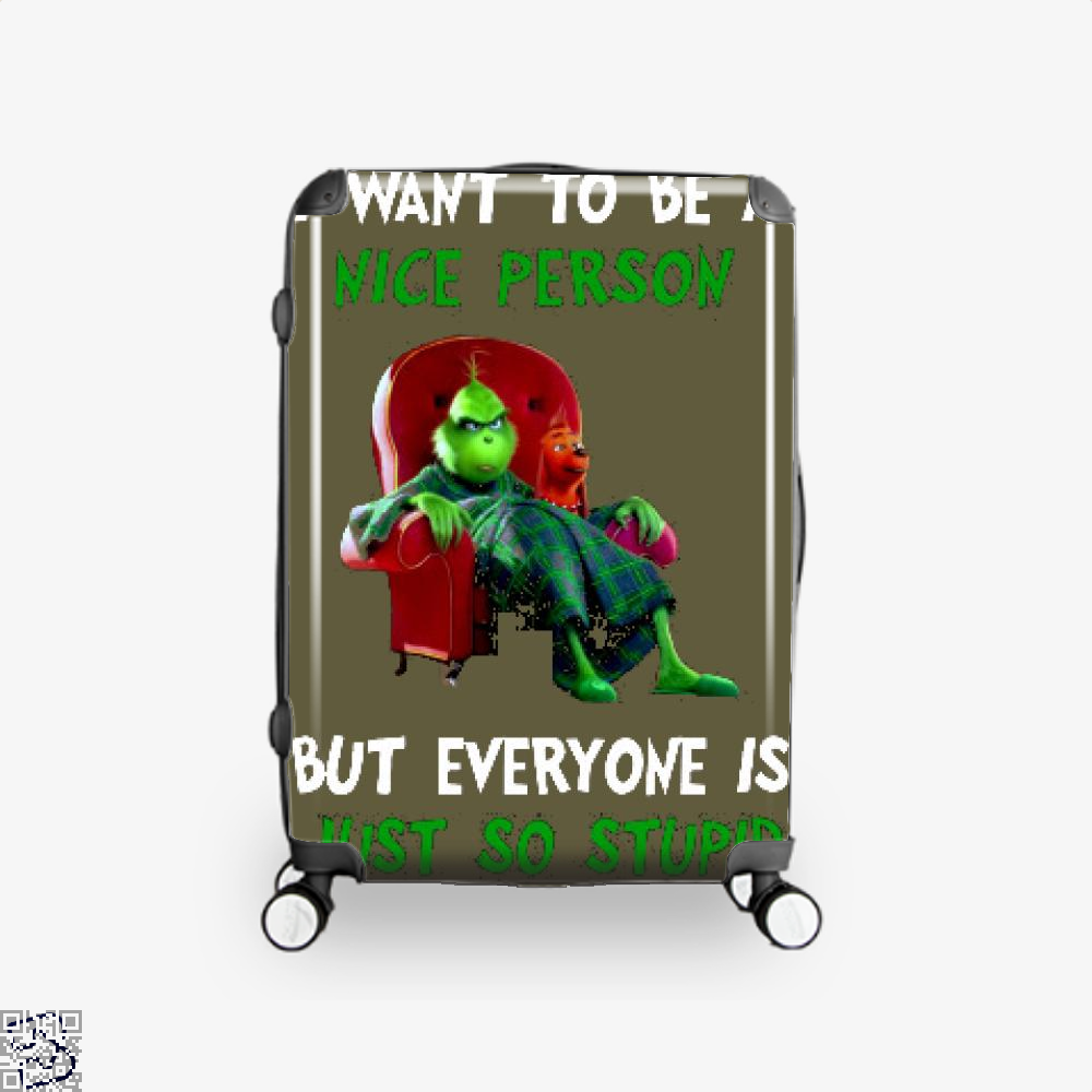 I Want To Be A Nice Person But Everyone Is Just So Stupid T Shirt, Grinch Suitcase
