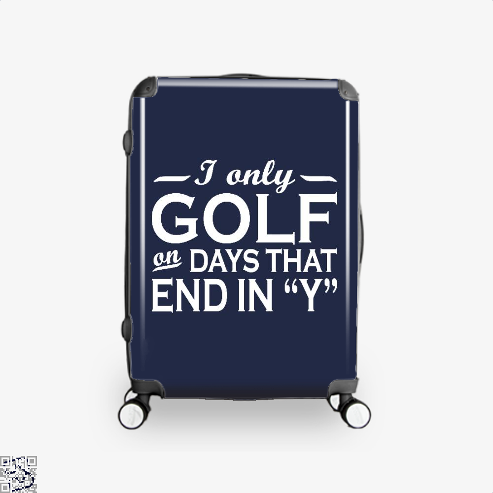 I Only Golf On Days That End In Y, Golf Suitcase