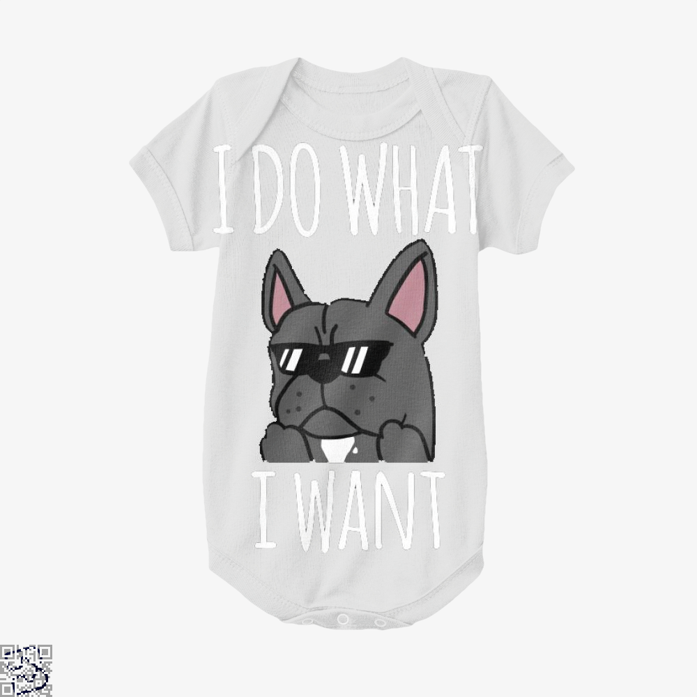 Funny I Do What I Want French Bulldog, French Bulldog Baby Onesie