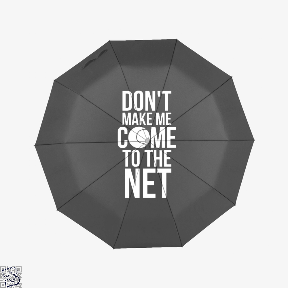 Tennis Fun Shirts Don't Make Me Come To The Net Tennis Gifts, Tennis Umbrella
