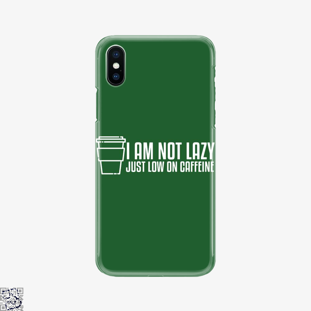 I Am Not Lazy Just Low On Caffeine, Coffee Phone Case