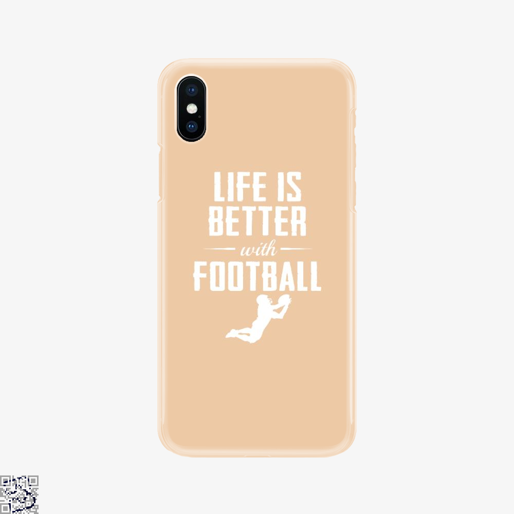 Life Is Better With Football, Football Phone Case