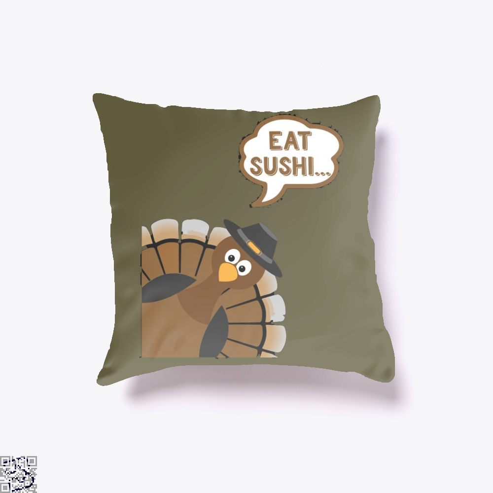 Eat Sushi Funny Thanksgiving Day, Sushi Throw Pillow Cover
