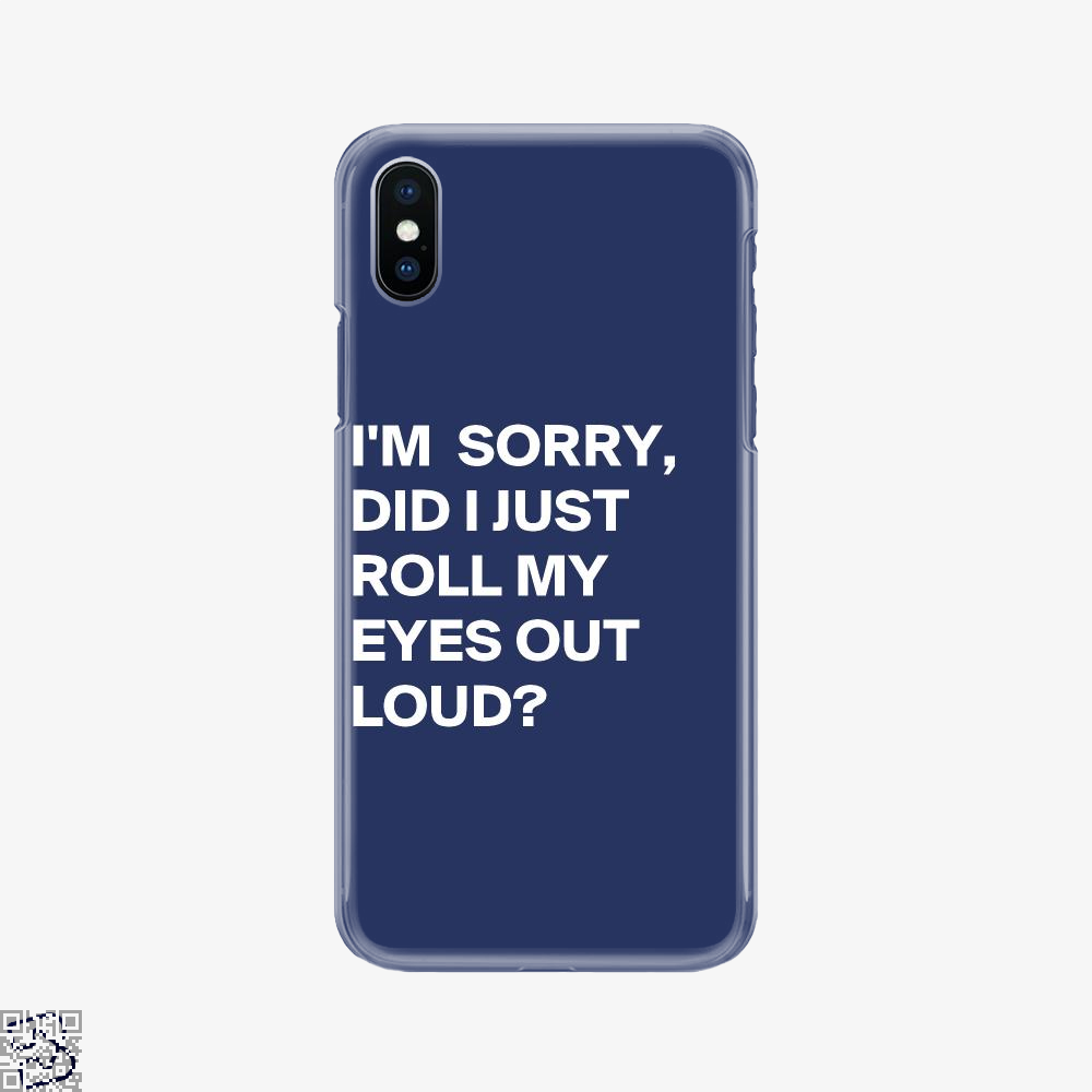 Did I Just Roll My Eyes Out, Epigrammatic Phone Case