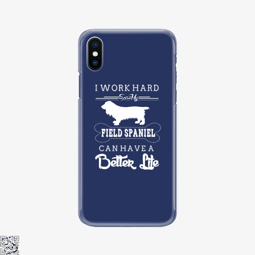 I Work Hard So My Field Spaniel, I Work Hard Phone Case