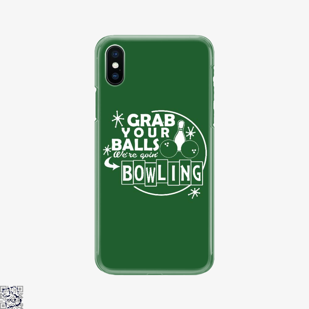 Grab Your Balls Were Goin Bowling, Bowling Phone Case