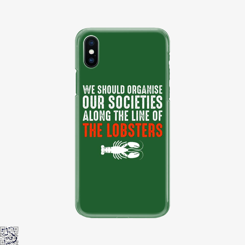 We Should Organise Our Societies Along The Line Of The Lobsters, Jordan Peterson Phone Case