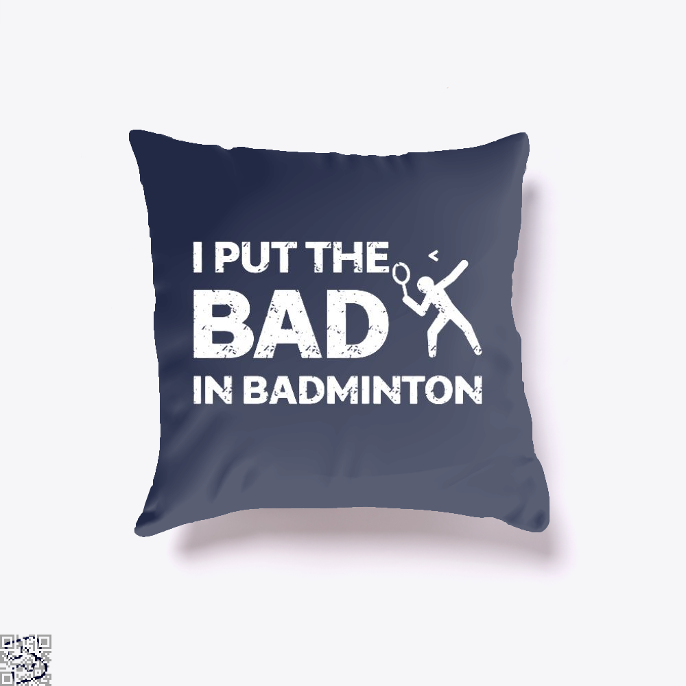I Put The Bad In Badminton, Tennis Throw Pillow Cover