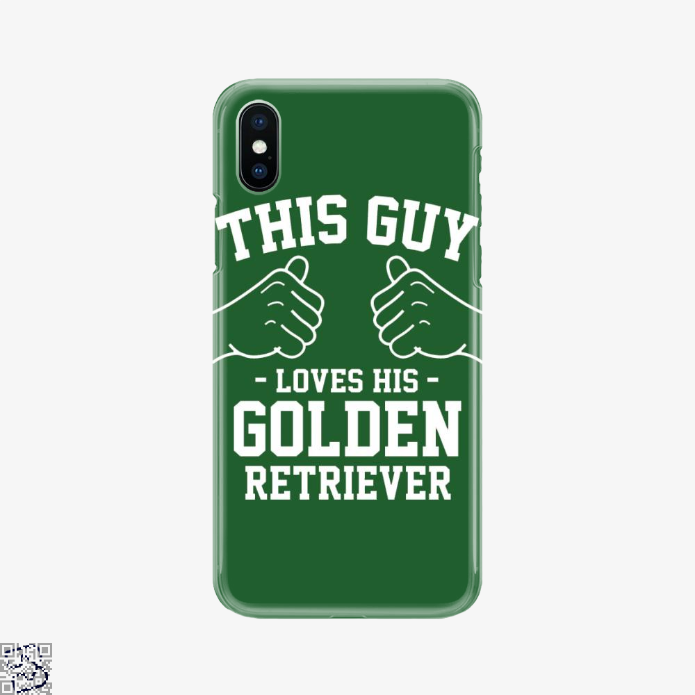 This Guy Loves His Golden Retriever, Golden Retriever Phone Case