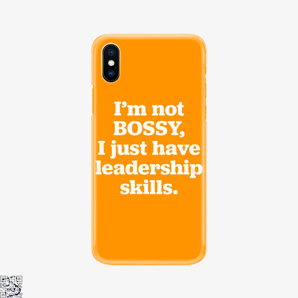 I'm Not Bossy I Just Have Leadership Skills, Feminism Phone Case