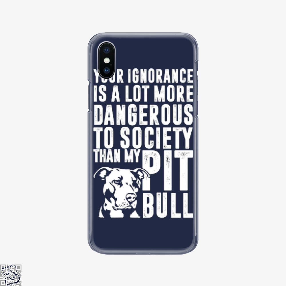 The Pitbull Dangerous Ignorance, Pitbull Phone Case