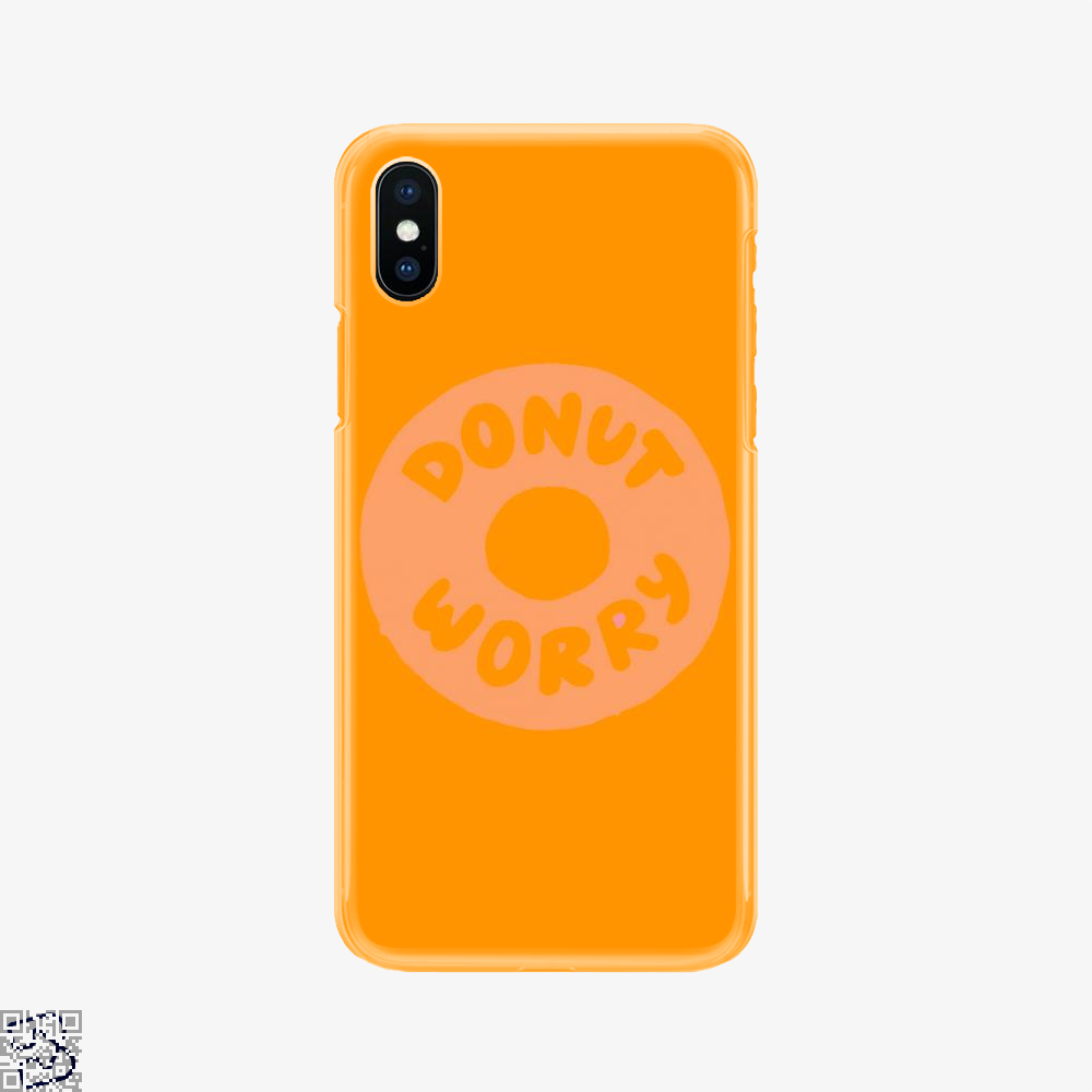 Donut Worry, Doughnuts Phone Case