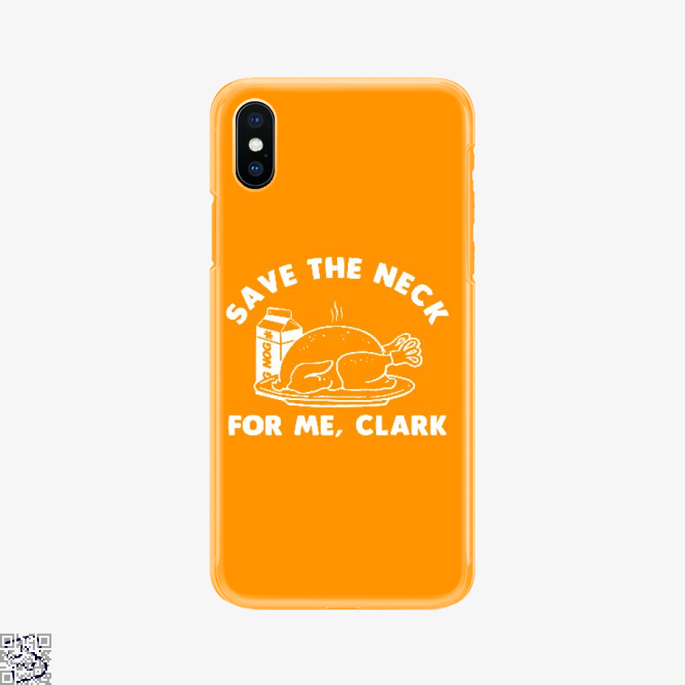 Save The Neck For Me Clark, Droll Phone Case