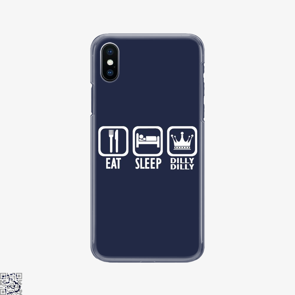 Eat Sleep Dilly Dilly, Dilly Dilly Phone Case