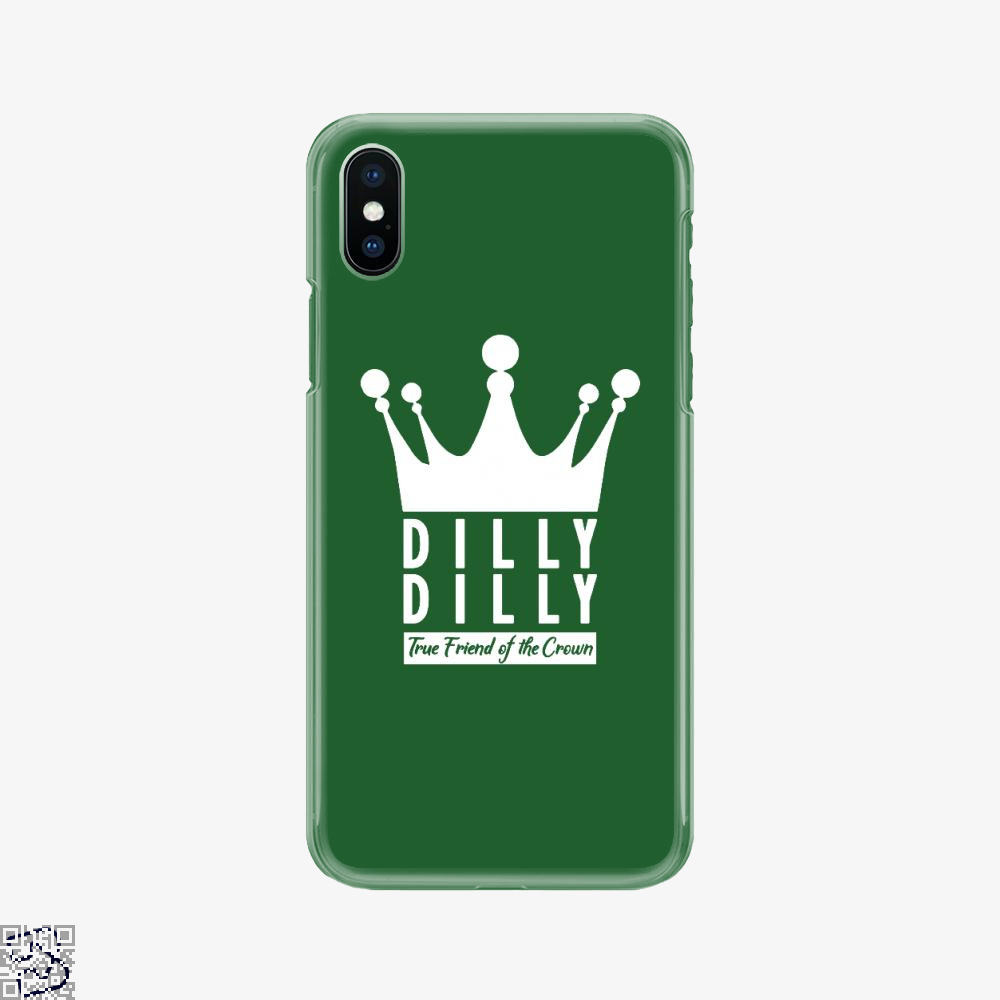 True Friend Of The Crown, Dilly Dilly Phone Case