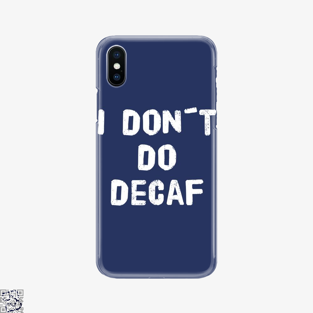 I Don't Do Decaf, Coffee Phone Case