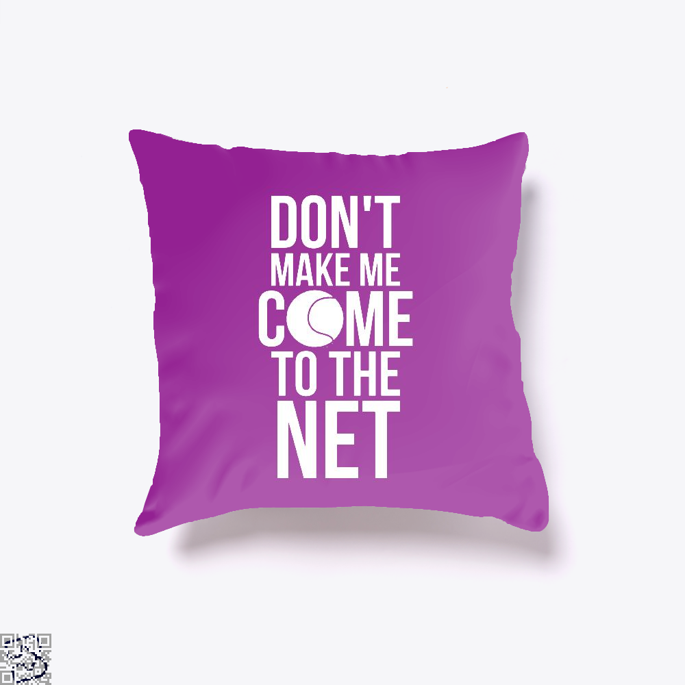 Tennis Fun Shirts Don't Make Me Come To The Net Tennis Gifts, Tennis Throw Pillow Cover