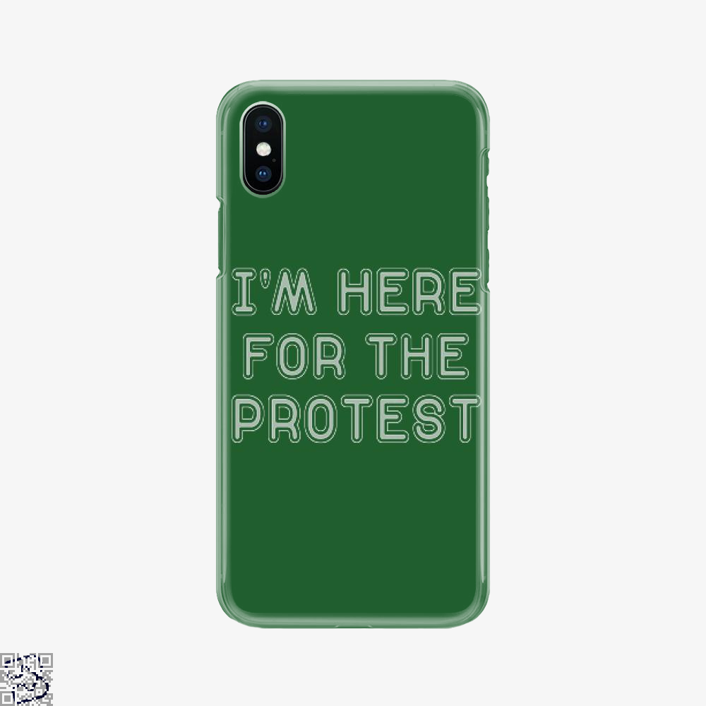 I'm Here For The Protest, Droll Phone Case