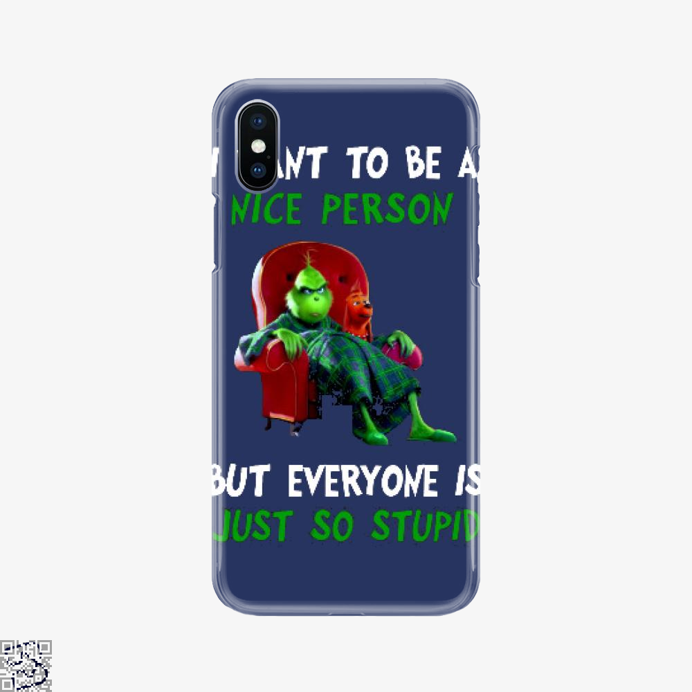 I Want To Be A Nice Person But Everyone Is Just So Stupid T Shirt, Grinch Phone Case