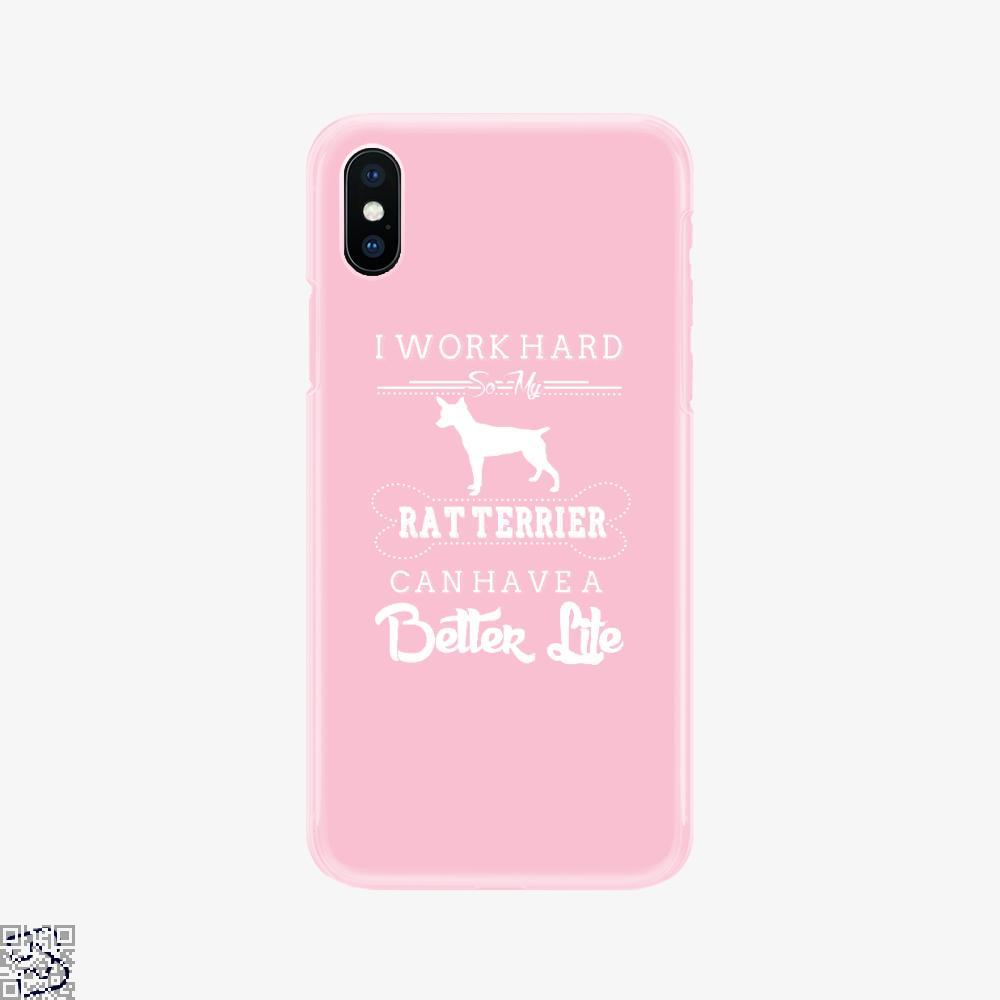 I Work Hard So My Rat Terrier, I Work Hard Phone Case