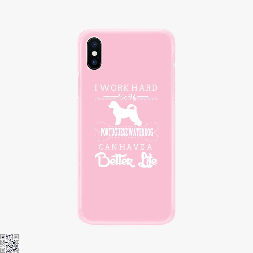 I Work Hard So My Portuguese Water Dog, I Work Hard Phone Case