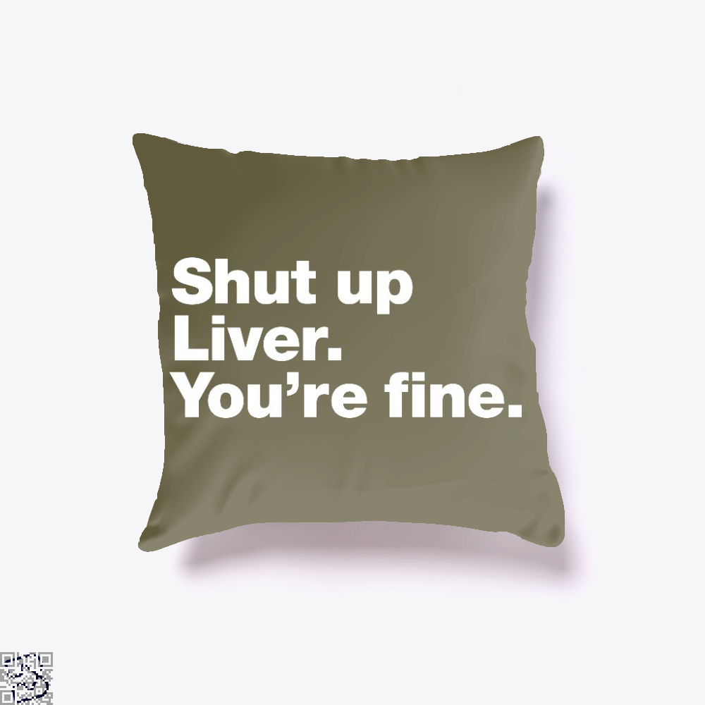 Shut Up Liver You're Fine, Wine Throw Pillow Cover