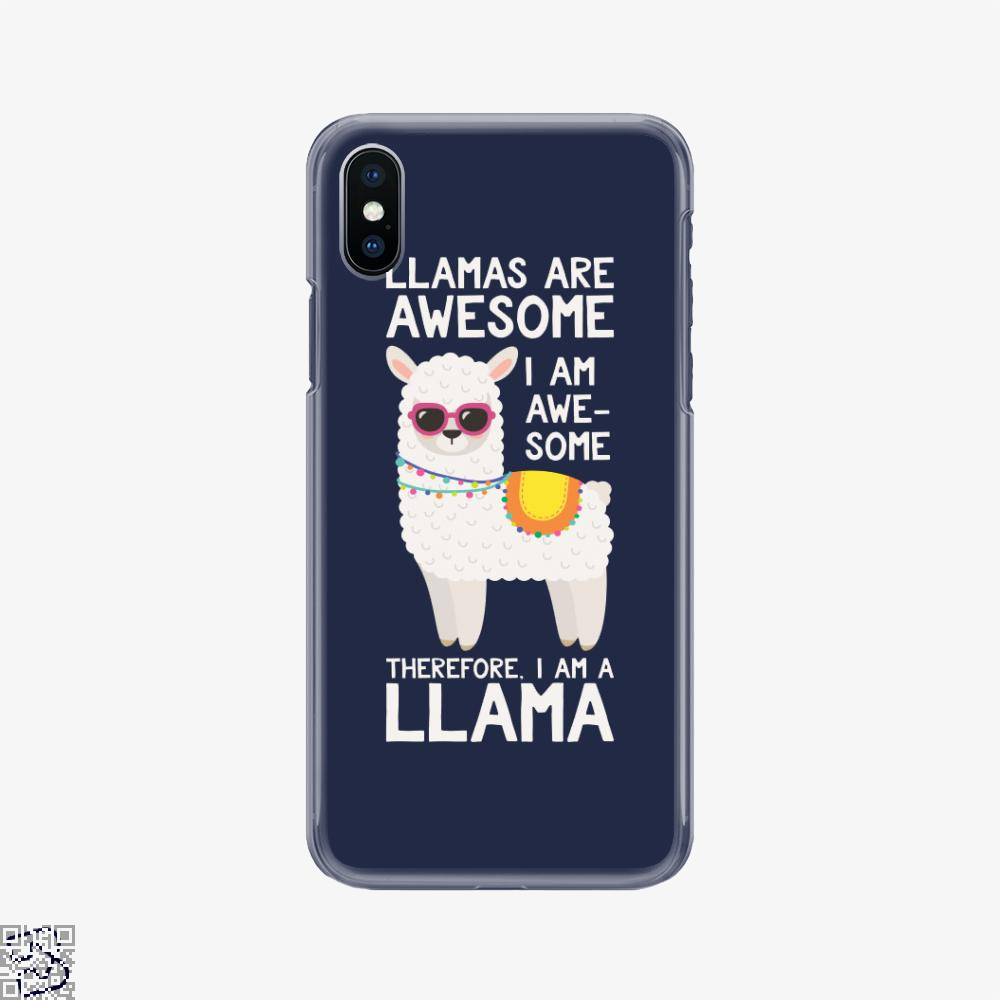 Llamas Are Awesome I Am Awesome Therefore I Am A Llama, Llama Phone Case