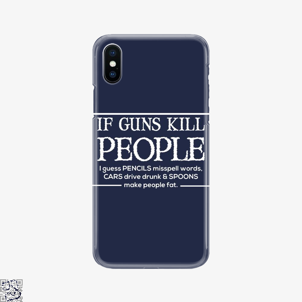 If Guns Kill People I Guess..., Conservative Phone Case