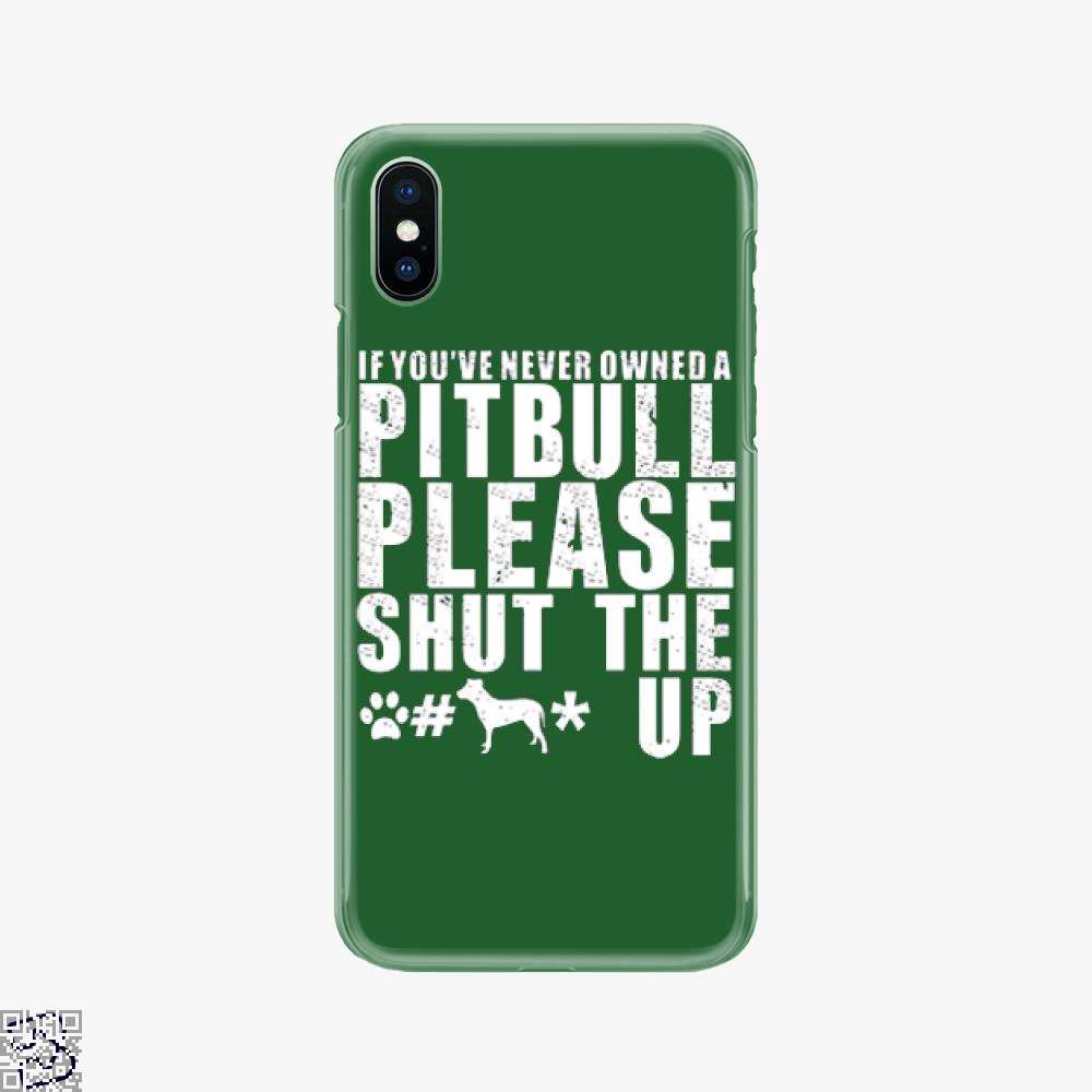 The Pitbull Never Owned A Pit Bull, Pitbull Phone Case