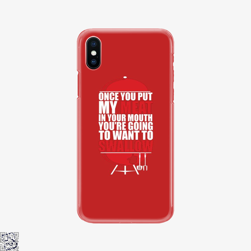 Once You Put My Meat In Your Mouth You're Going To Swallow, Fitness Phone Case