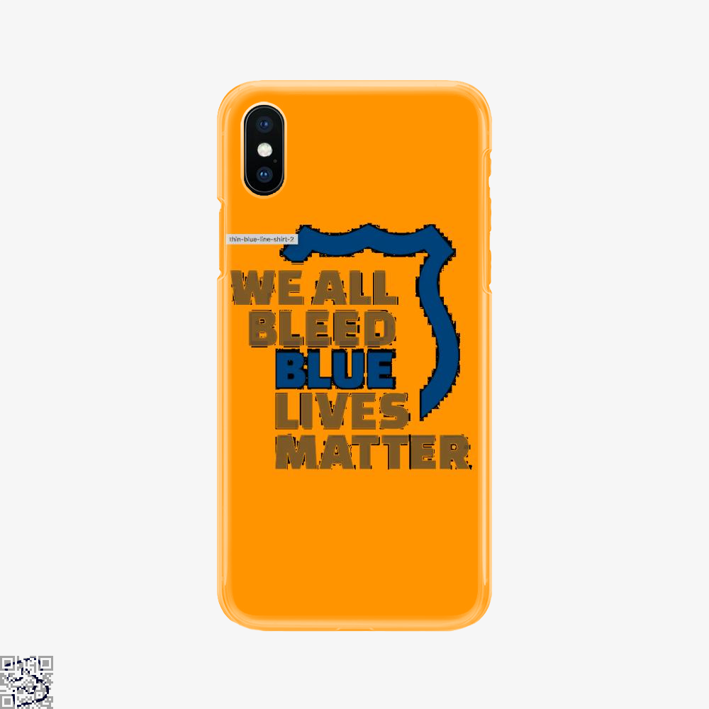 Blue Lives Matter We All Bleed Blue, Droll Phone Case