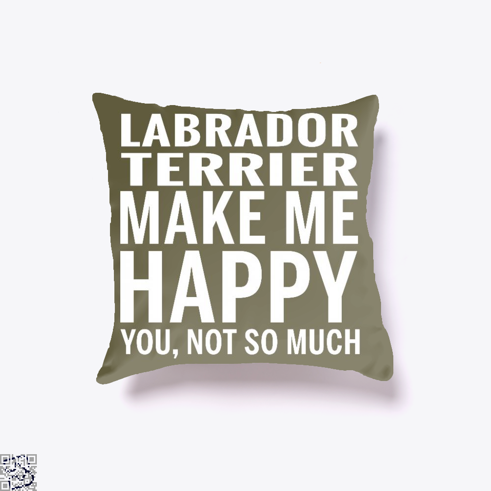 Labrador Retriever Make Me Happy You Not So Much, Labrador Retriever Throw Pillow Cover